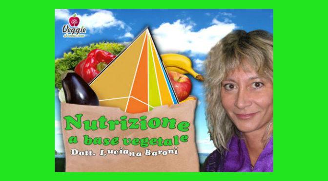 Dott.ssa Luciana Baroni – Gli ingredienti di base dell'alimentazione vegetariana